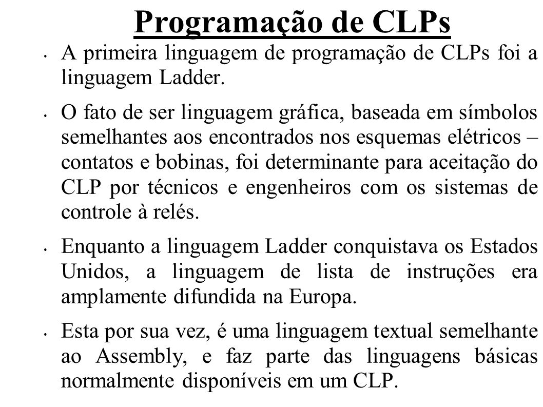 Programação de CLPs A primeira linguagem de programação de CLPs foi a linguagem Ladder.