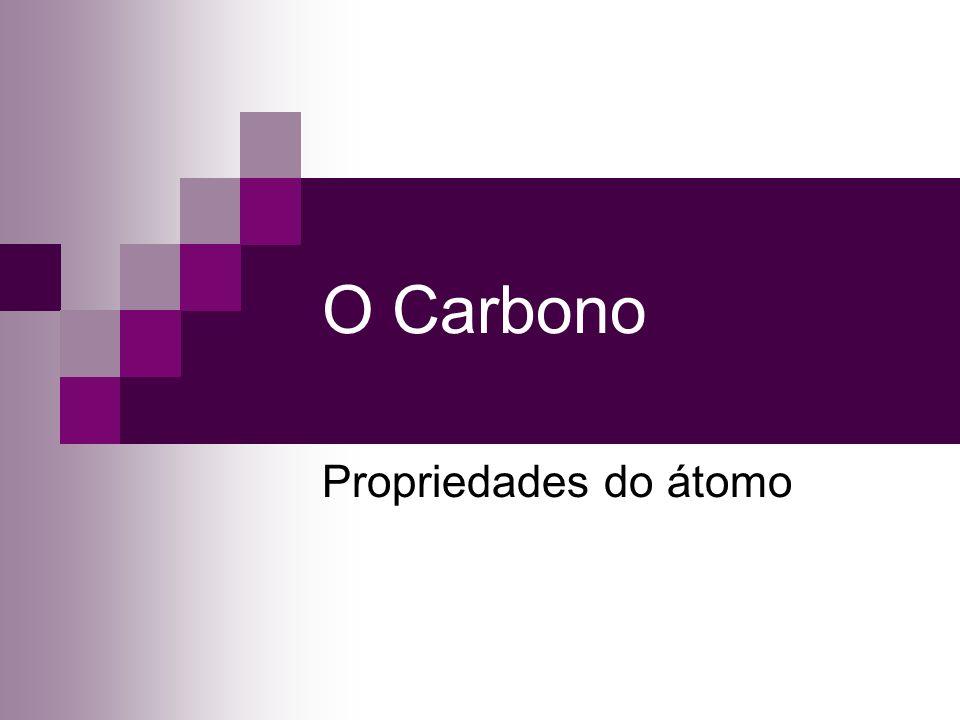 O Carbono Propriedades do átomo