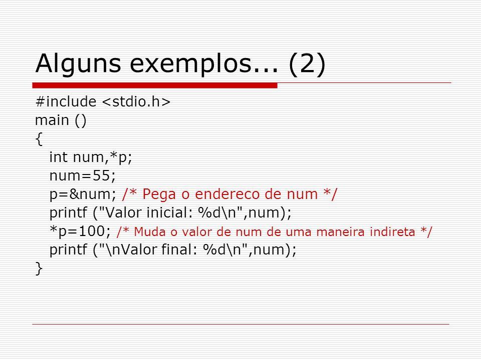 Alguns exemplos... (2) #include <stdio.h> main () { int num,*p;