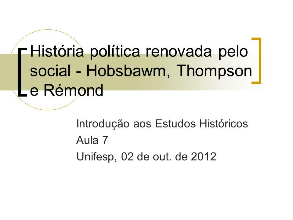 História política renovada pelo social - Hobsbawm, Thompson e Rémond