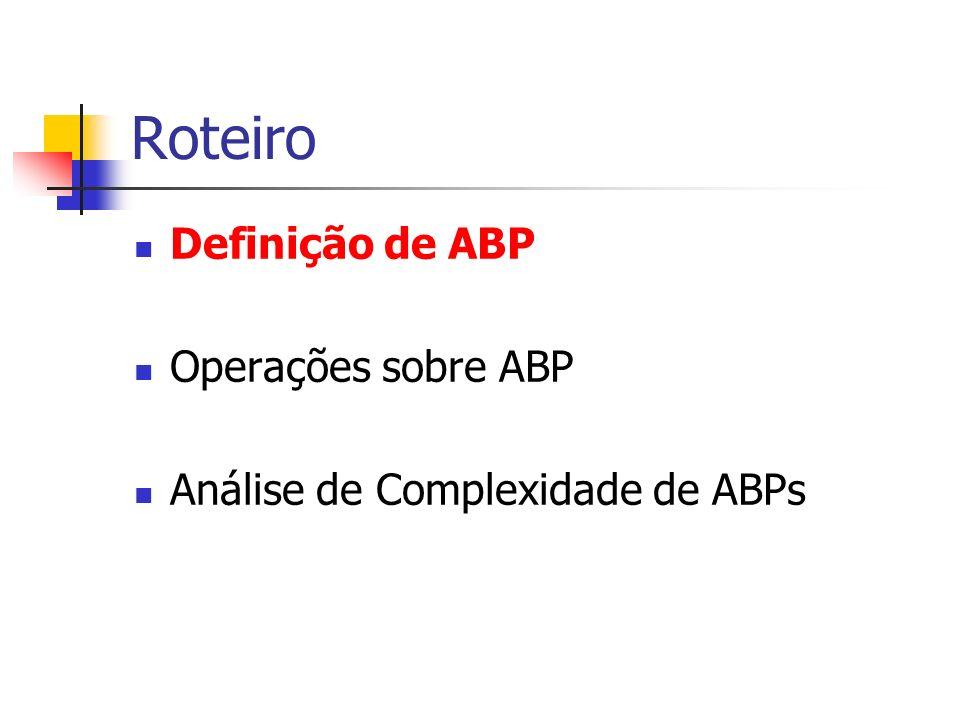 Roteiro Definição de ABP Operações sobre ABP