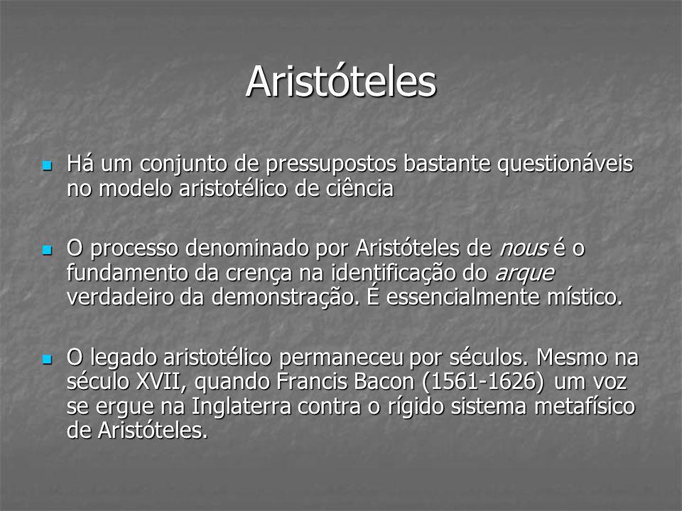 Aristóteles Há um conjunto de pressupostos bastante questionáveis no modelo aristotélico de ciência.