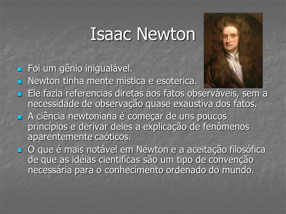 Isaac Newton Foi um gênio inigualável.