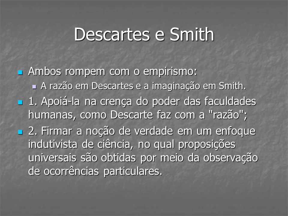 Descartes e Smith Ambos rompem com o empirismo: