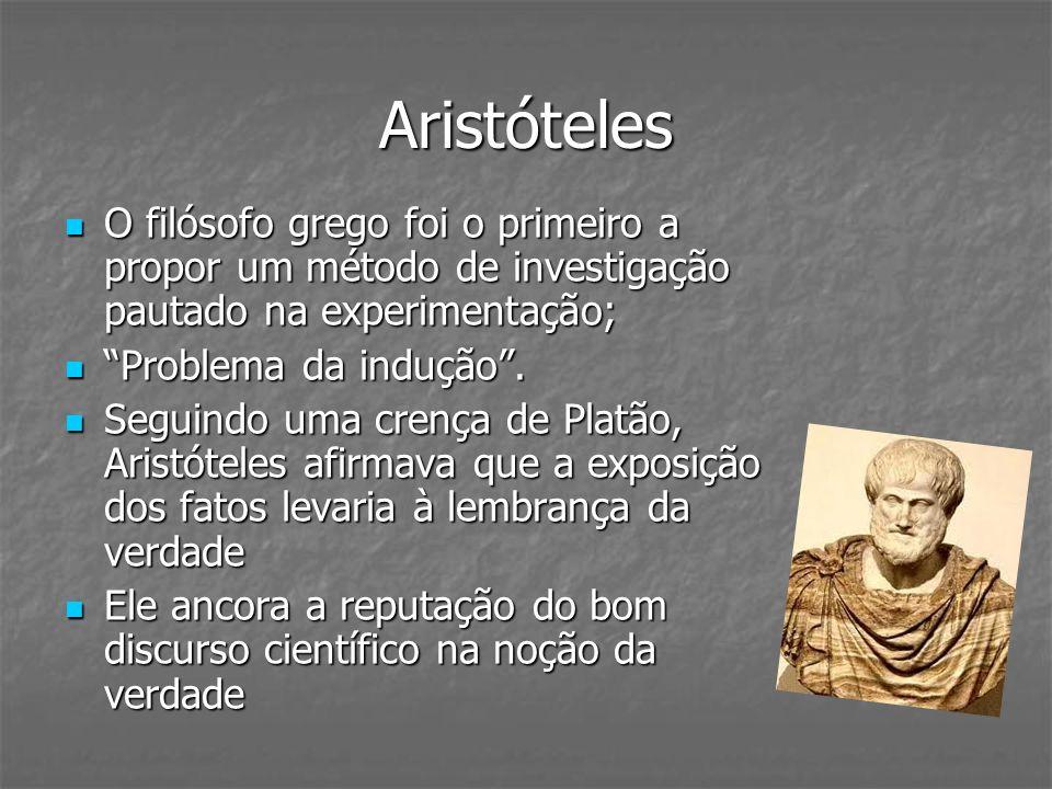Aristóteles O filósofo grego foi o primeiro a propor um método de investigação pautado na experimentação;