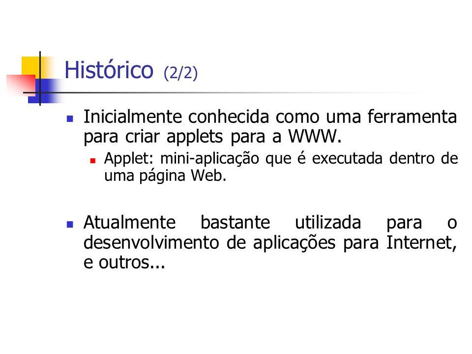 Histórico (2/2) Inicialmente conhecida como uma ferramenta para criar applets para a WWW.