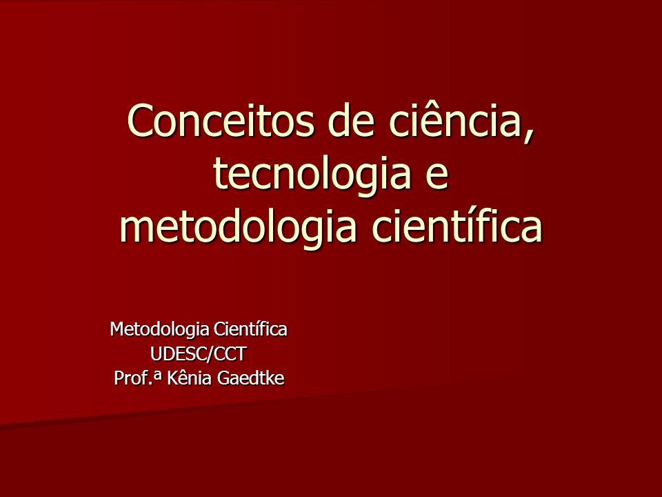 Conceitos de ciência, tecnologia e metodologia científica