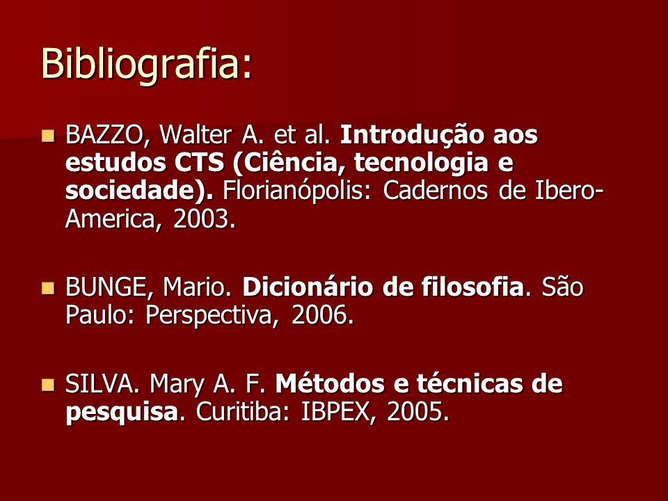 Bibliografia: BAZZO, Walter A. et al. Introdução aos estudos CTS (Ciência, tecnologia e sociedade). Florianópolis: Cadernos de Ibero-America, 2003.
