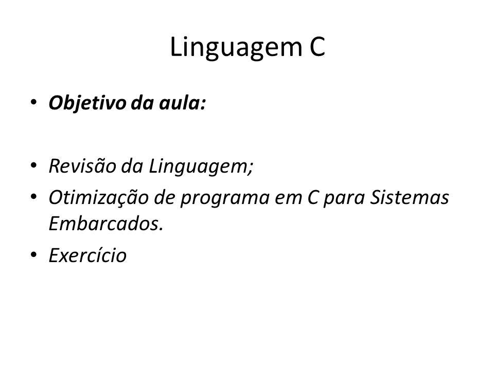 Linguagem C Objetivo da aula: Revisão da Linguagem;