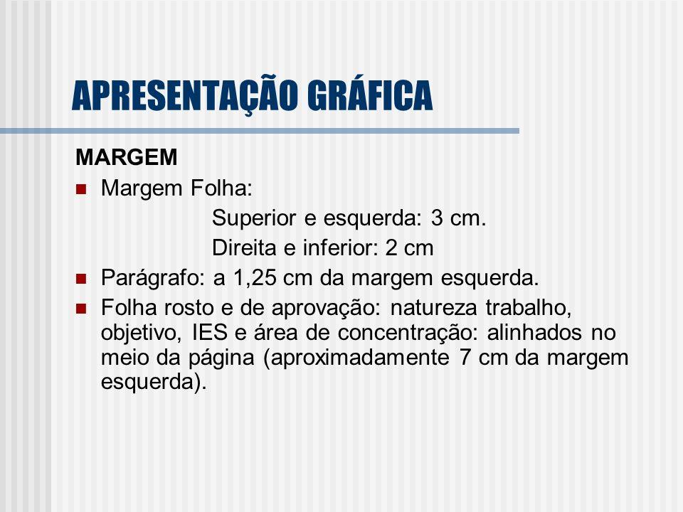 APRESENTAÇÃO GRÁFICA MARGEM Margem Folha: Superior e esquerda: 3 cm.