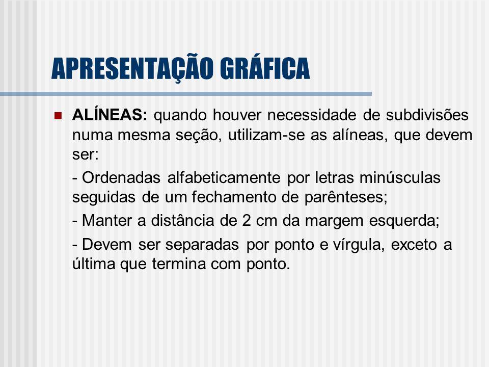 APRESENTAÇÃO GRÁFICA ALÍNEAS: quando houver necessidade de subdivisões numa mesma seção, utilizam-se as alíneas, que devem ser:
