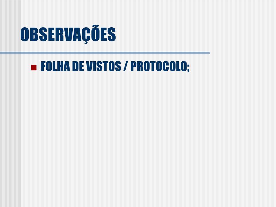 OBSERVAÇÕES FOLHA DE VISTOS / PROTOCOLO;