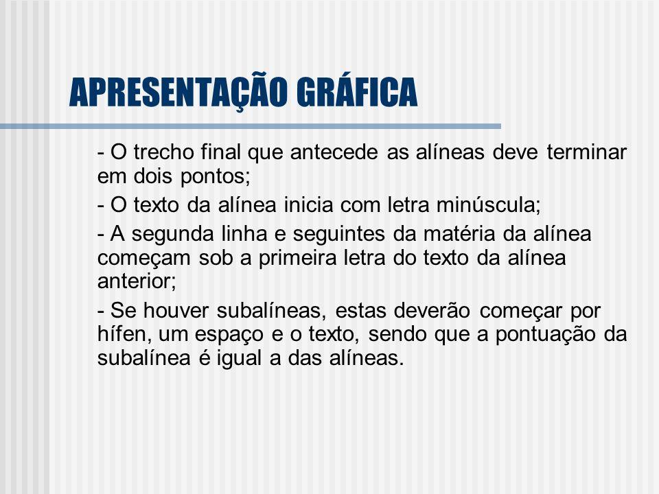 APRESENTAÇÃO GRÁFICA - O trecho final que antecede as alíneas deve terminar em dois pontos; - O texto da alínea inicia com letra minúscula;