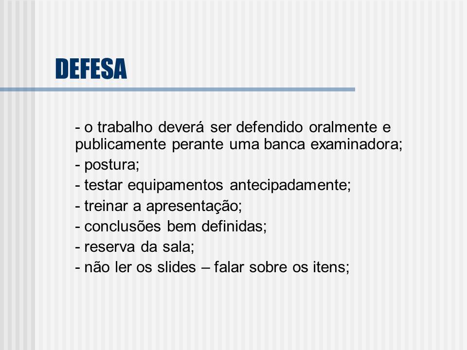 DEFESA - o trabalho deverá ser defendido oralmente e publicamente perante uma banca examinadora; - postura;