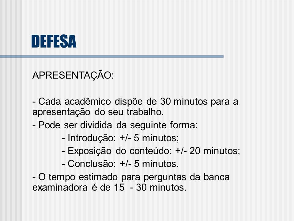 DEFESA APRESENTAÇÃO: - Cada acadêmico dispõe de 30 minutos para a apresentação do seu trabalho. - Pode ser dividida da seguinte forma:
