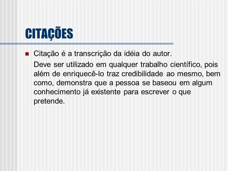 CITAÇÕES Citação é a transcrição da idéia do autor.