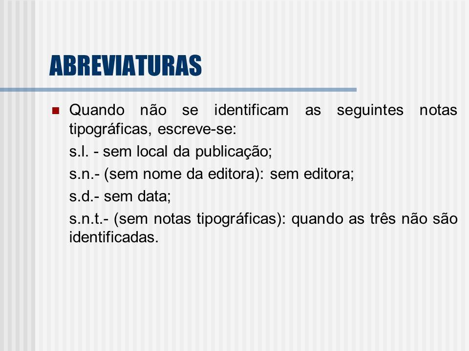 ABREVIATURAS Quando não se identificam as seguintes notas tipográficas, escreve-se: s.l. - sem local da publicação;