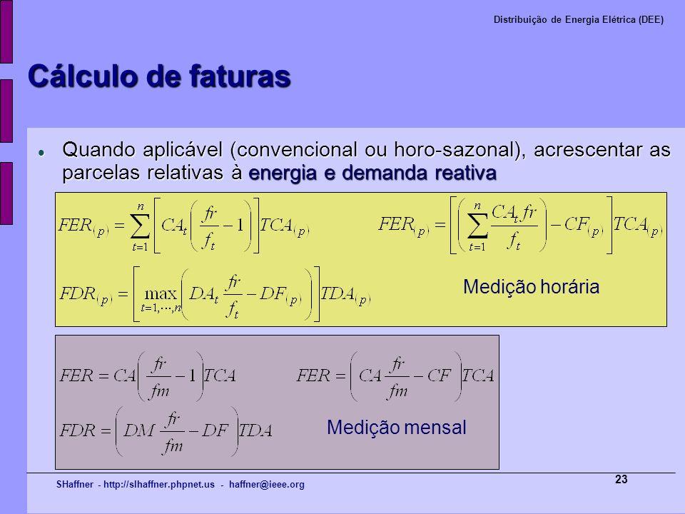 Cálculo de faturas Quando aplicável (convencional ou horo-sazonal), acrescentar as parcelas relativas à energia e demanda reativa.