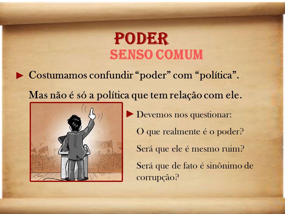 PODER Senso comum Costumamos confundir poder com política .