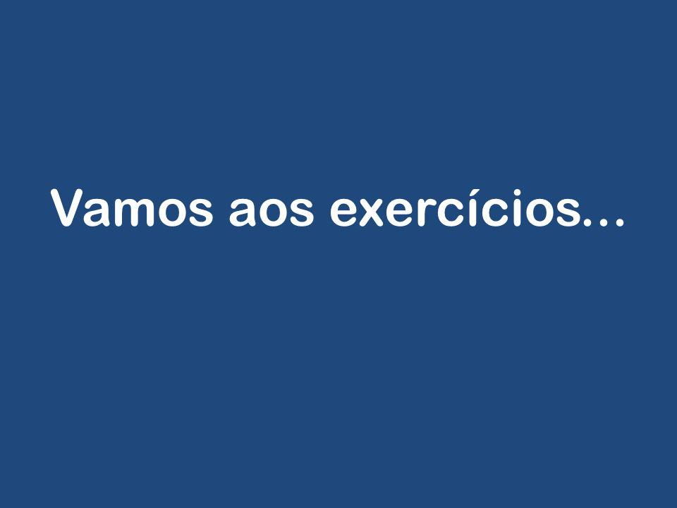 Vamos aos exercícios...