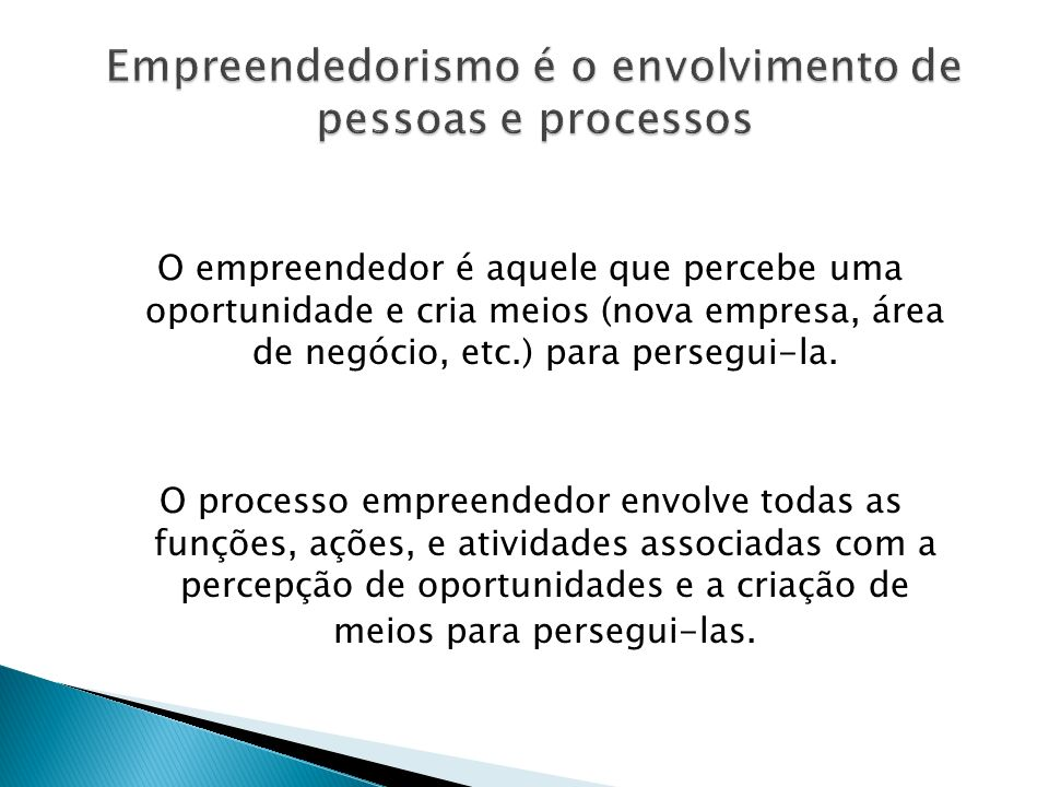 Empreendedorismo é o envolvimento de pessoas e processos