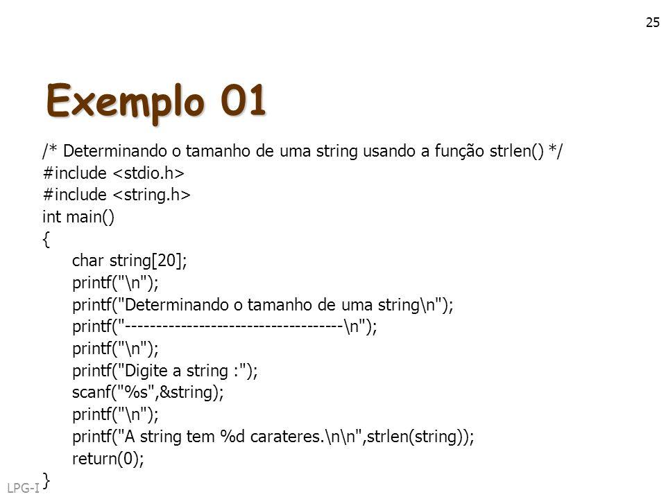 Exemplo 01 /* Determinando o tamanho de uma string usando a função strlen() */ #include <stdio.h> #include <string.h>