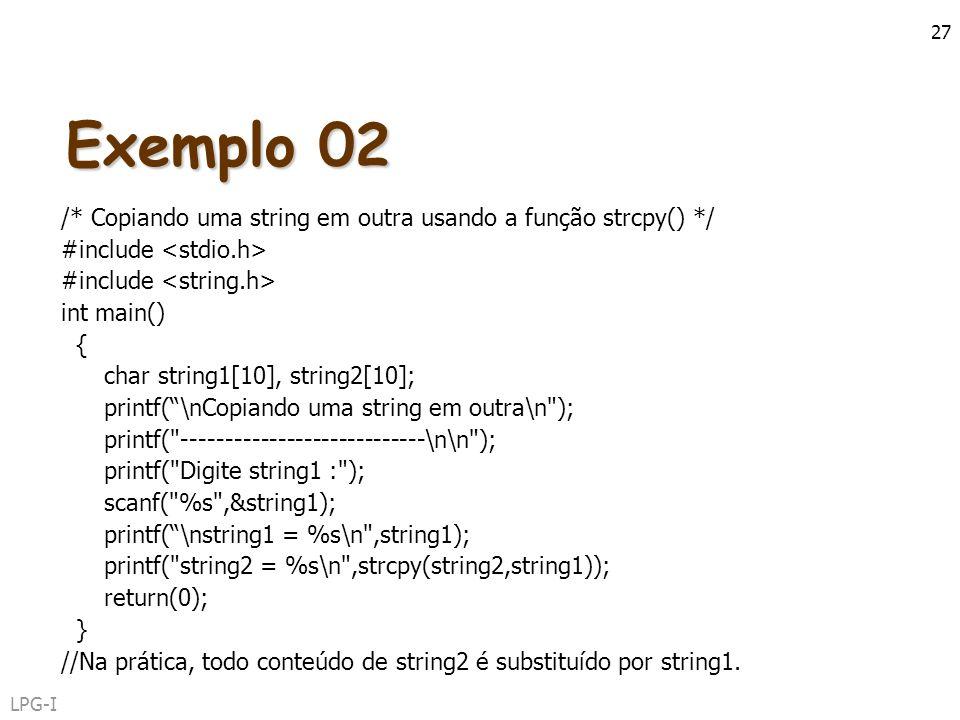 Exemplo 02 /* Copiando uma string em outra usando a função strcpy() */