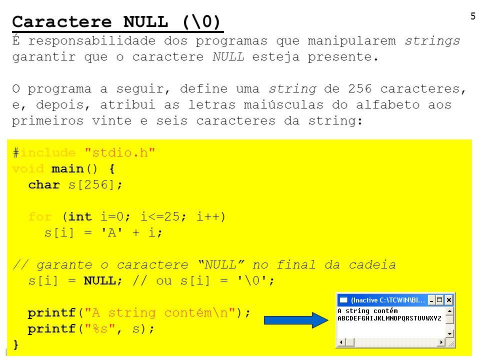 Caractere NULL (\0) É responsabilidade dos programas que manipularem strings. garantir que o caractere NULL esteja presente.