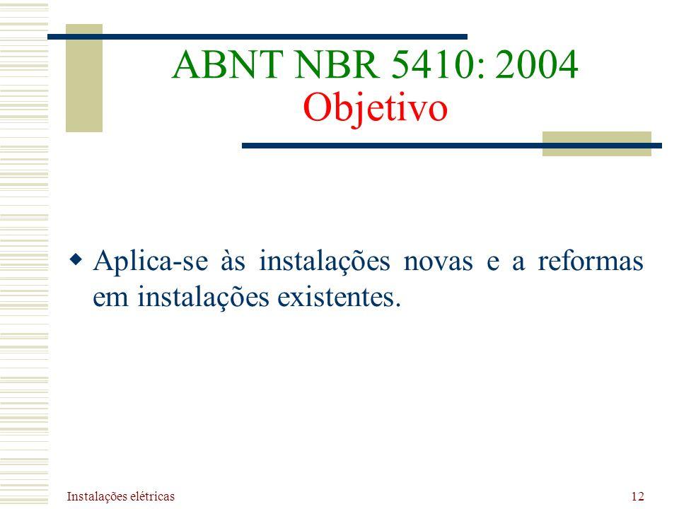 ABNT NBR 5410: 2004 Objetivo Aplica-se às instalações novas e a reformas em instalações existentes.