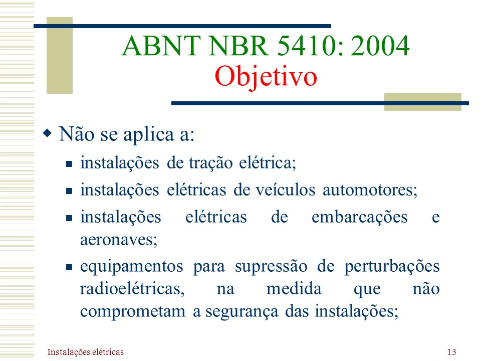 ABNT NBR 5410: 2004 Objetivo Não se aplica a: