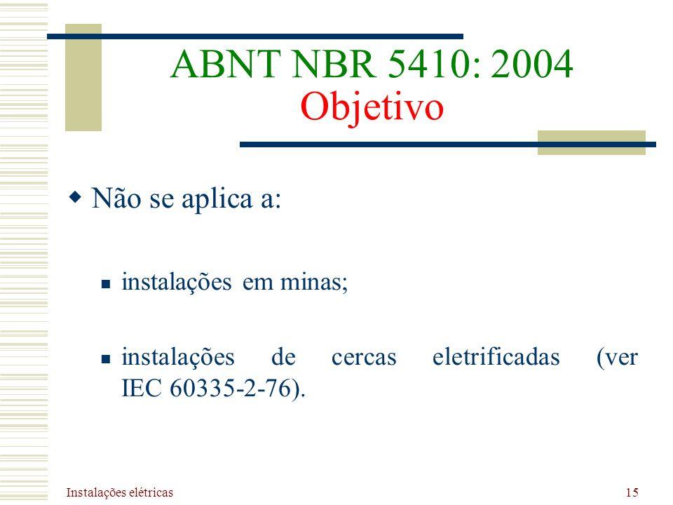ABNT NBR 5410: 2004 Objetivo Não se aplica a: instalações em minas;