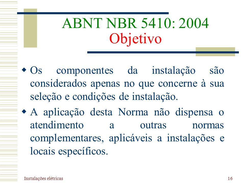 ABNT NBR 5410: 2004 Objetivo Os componentes da instalação são considerados apenas no que concerne à sua seleção e condições de instalação.