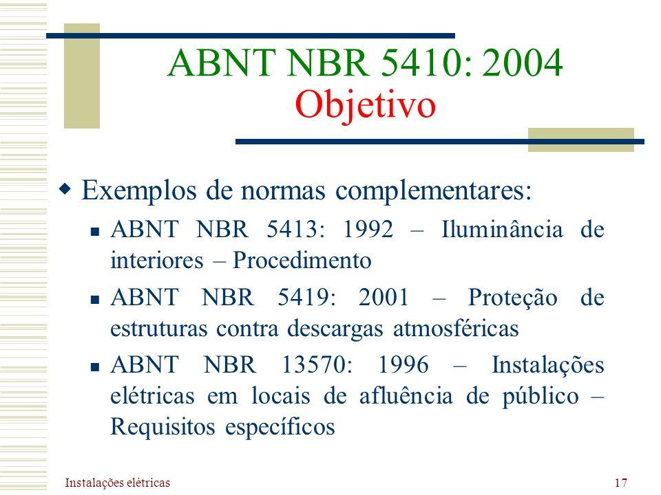 ABNT NBR 5410: 2004 Objetivo Exemplos de normas complementares: