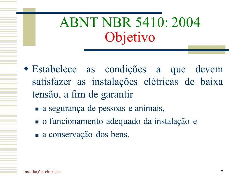 ABNT NBR 5410: 2004 Objetivo Estabelece as condições a que devem satisfazer as instalações elétricas de baixa tensão, a fim de garantir.