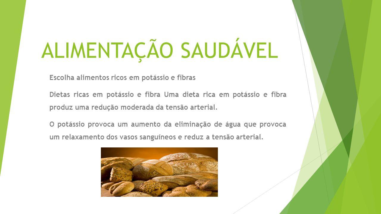 ALIMENTAÇÃO SAUDÁVEL Escolha alimentos ricos em potássio e fibras