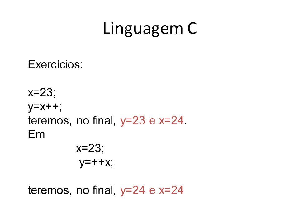 Linguagem C Exercícios: x=23; y=x++; teremos, no final, y=23 e x=24.