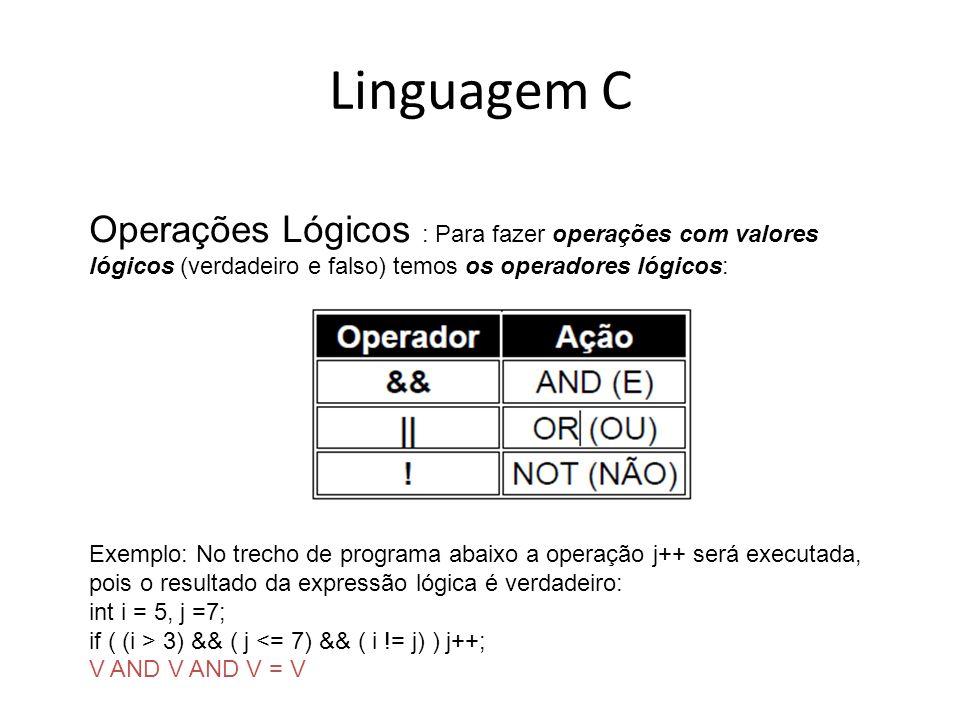 Linguagem C Operações Lógicos : Para fazer operações com valores lógicos (verdadeiro e falso) temos os operadores lógicos: