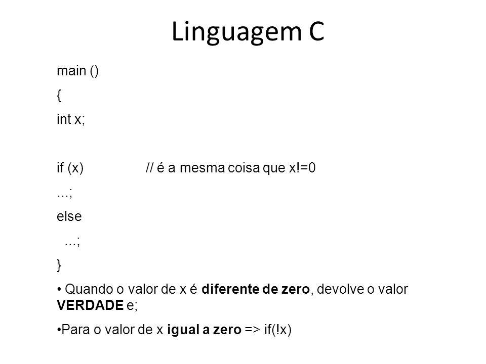 Linguagem C main () { int x; if (x) // é a mesma coisa que x!=0 ...;