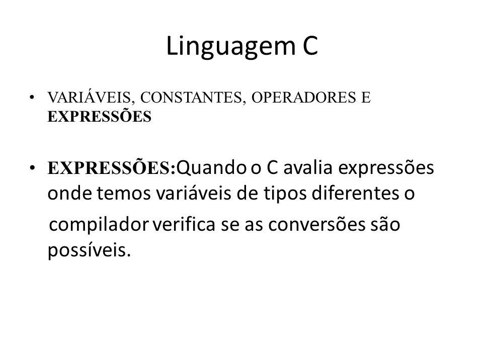 Linguagem C compilador verifica se as conversões são possíveis.