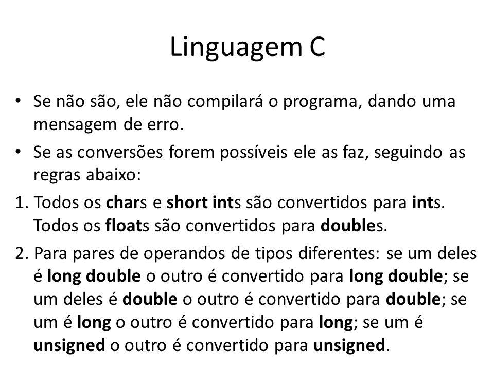 Linguagem C Se não são, ele não compilará o programa, dando uma mensagem de erro.