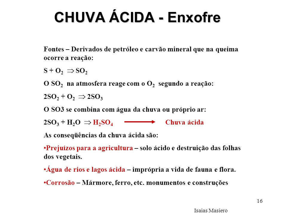 CHUVA ÁCIDA - Enxofre Fontes – Derivados de petróleo e carvão mineral que na queima ocorre a reação: