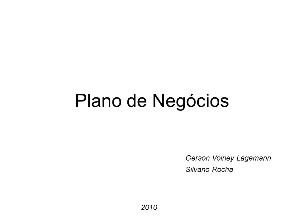 Plano de Negócios Gerson Volney Lagemann Silvano Rocha 2010