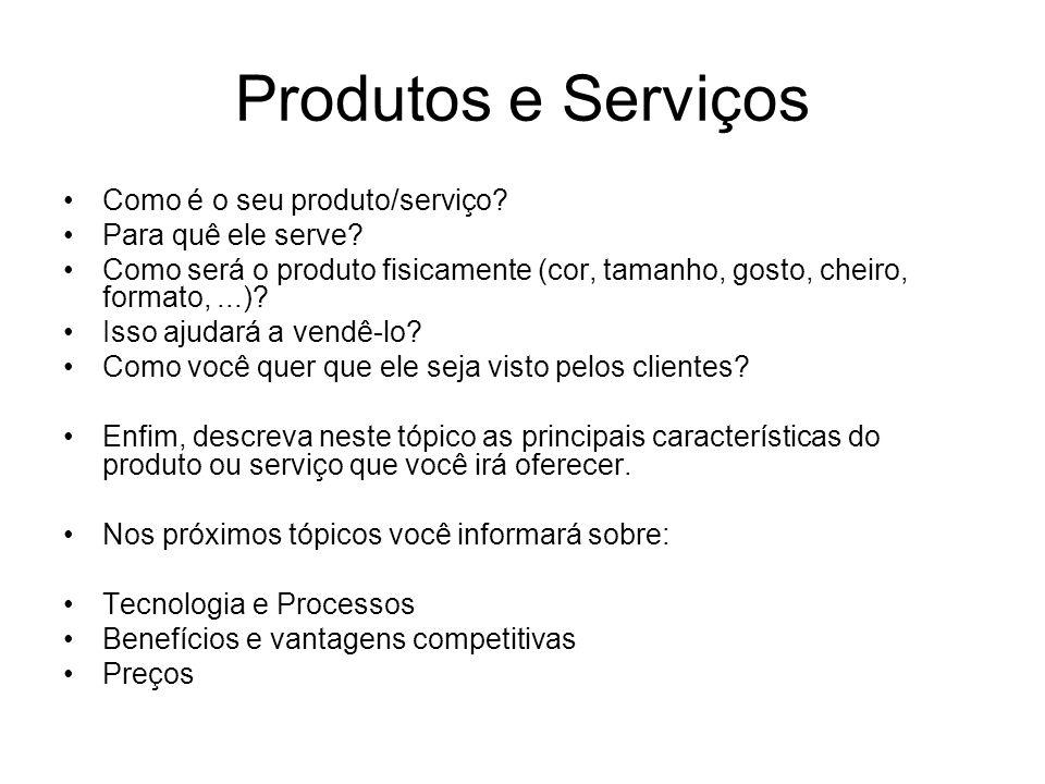 Produtos e Serviços Como é o seu produto/serviço Para quê ele serve