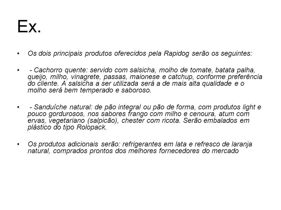 Ex. Os dois principais produtos oferecidos pela Rapidog serão os seguintes: