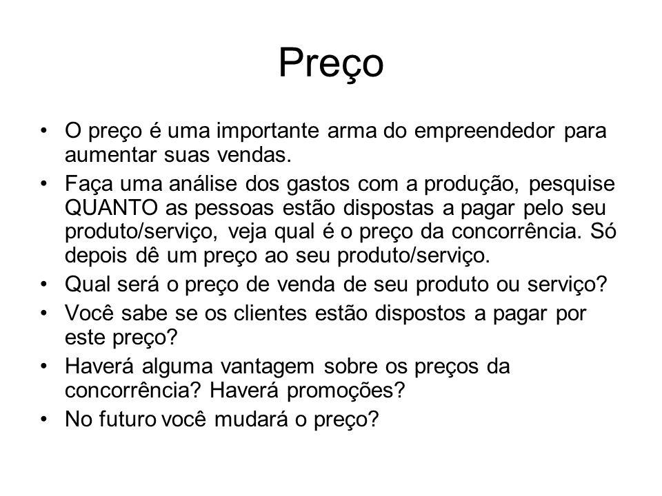 Preço O preço é uma importante arma do empreendedor para aumentar suas vendas.