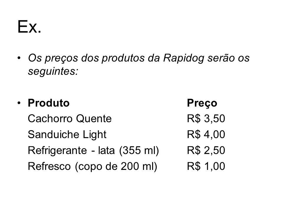 Ex. Os preços dos produtos da Rapidog serão os seguintes: