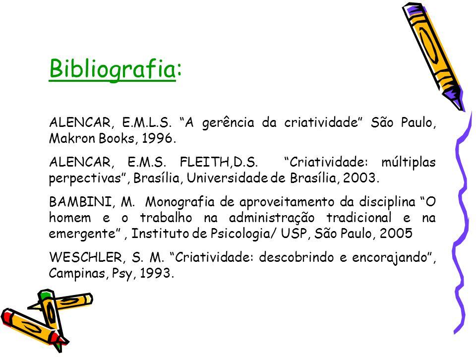 Bibliografia: ALENCAR, E.M.L.S. A gerência da criatividade São Paulo, Makron Books, 1996.