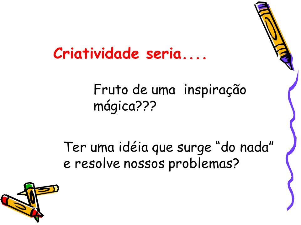 Criatividade seria.... Fruto de uma inspiração mágica