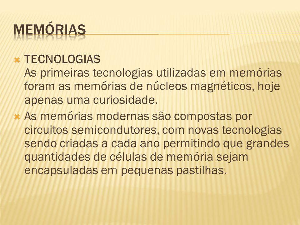 Memórias TECNOLOGIAS As primeiras tecnologias utilizadas em memórias foram as memórias de núcleos magnéticos, hoje apenas uma curiosidade.