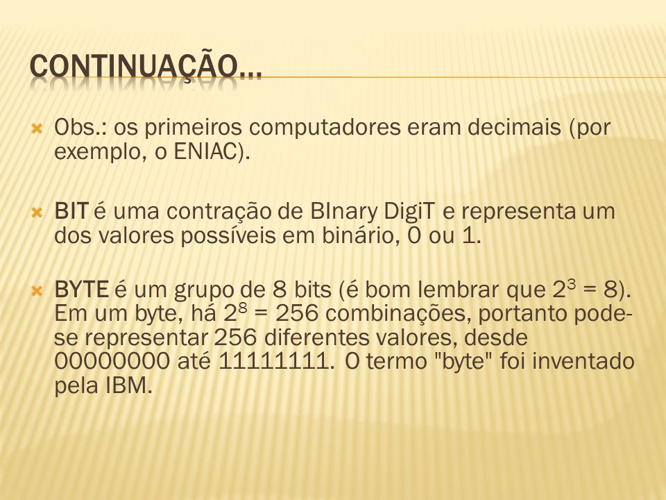 Continuação... Obs.: os primeiros computadores eram decimais (por exemplo, o ENIAC).
